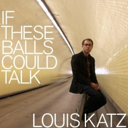 "Louis Katz ""If These Balls Could Talk"" Album Cover"